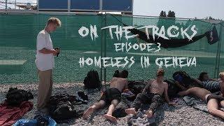 On the Tracks  - Episode 3 - HOMELESS IN GENEVA