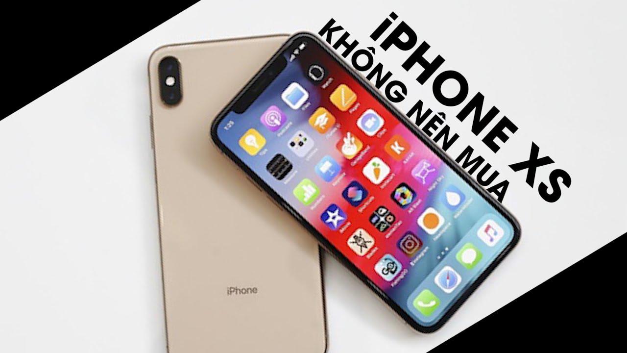 Tại sao không nên nâng cấp lên iPhone XS ?