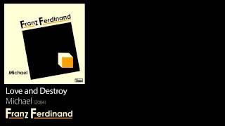 Love and Destroy - Michael [2004] - Franz Ferdinand