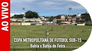 AO VIVO! Final Da Copa Metropolitana De Futebol Sub-15 - Bahia X Bahia De Feira