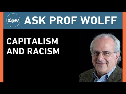 Ask Prof Wolff: Capitalism and Racism