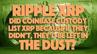 Ripple XRP: Did Coinbase Custody List XRP Because If They Didn't, They'd Be Left In The Dust?