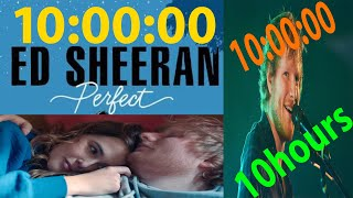 [10 Hours] Of  Song [Perfect]   Ed Sheeran