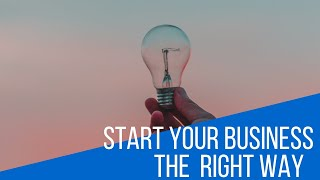 How to Start Your Business the Right Way