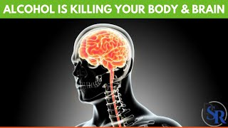 🍺 Why Alcohol Is Killing Your Body & Brain, And How To Reverse The Damage!   By Dr Sam Robbins