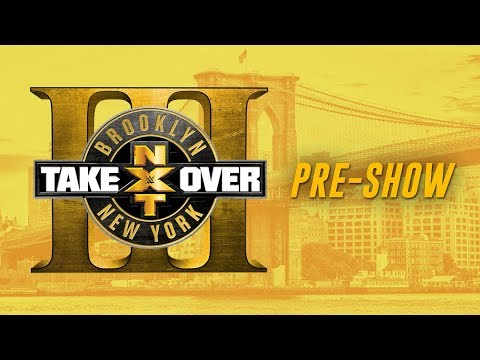NXT Takeover: Brooklyn III Pre-Show: August 19, 2017