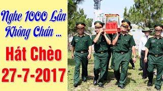 Nghe 1000 Lần Không Chán ... | Hát Chèo Việt Nam Kỷ Niệm Ngày Thương Binh Liệt Sĩ 27/7/2017