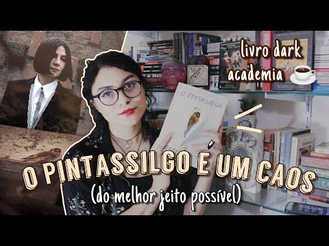 O PINTASSILGO E A ESSÊNCIA DO CAOS COTIDIANO - DONNA TARTT | LIVRO DARK ACADEMIA