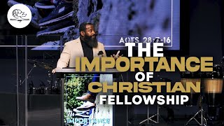 THE IMPORTANCE OF CHRISTIAN FELLOWSHIP