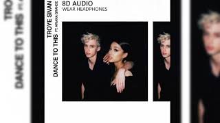 Troye Sivan   Dance To This Ft. Ariana Grande | 8D Audio || Dawn Of Music ||