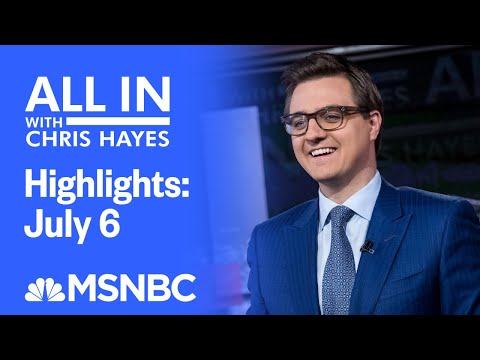 Watch All In With Chris Hayes Highlights: July 6 | MSNBC