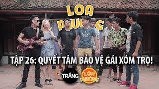 loa-phuong-tap-26-quyet-tam-bao-ve-gai-xom-tro-phim-hai-2018