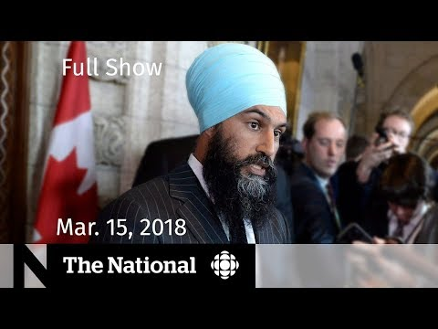The National for Thursday March 15, 2018 — Trump, Russia, Jagmeet Singh