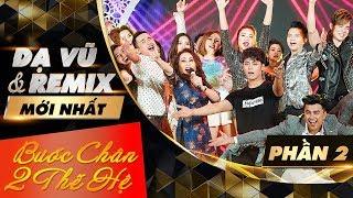 Dạ Vũ & Remix Mới Nhất (Phần 2) - Liveshow Bước Chân Hai Thế Hệ 23