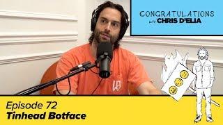 Congratulations Podcast w/ Chris D'Elia   EP72 - Tinhead Botface