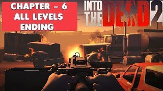 INTO THE DEAD 2 - GAMEPLAY WALKTHROUGH - ( CHAPTER 6 ALL LEVELS ENDING )