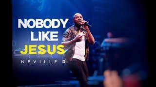 Neville D - Nobody Like Jesus ft. Cjay (Music Video)