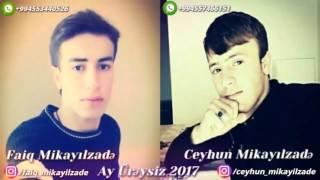 Faiq mikayilzade & Ceyhun Mikayilzade Ay ureysiz