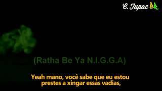 Tupac - Ratha Be Ya N.I.G.G.A ( Traduzido )