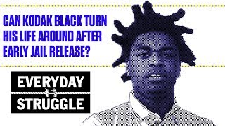 Can Kodak Black Turn His Life Around After Early Jail Release? | Everyday Struggle