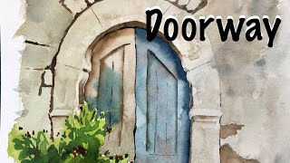 Painting A Stone Archway And Blue Door In Watercolor Tutorial How To