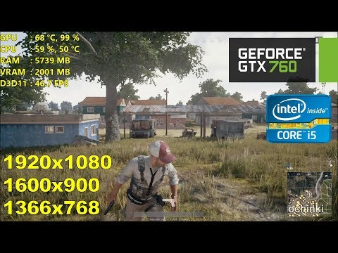 GTX 760 | Playerunknown's Battlegrounds - 1080p, 900p, 768p - i5 4670K