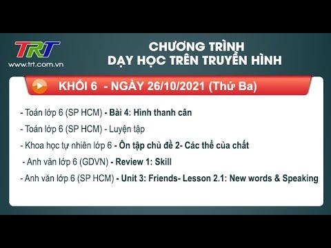 Lớp 6: Toán (2 tiết); KHTN; Tiếng Anh (2 tiết)./ - Dạy học trên truyền hình HueTV ngày 26/10/2021