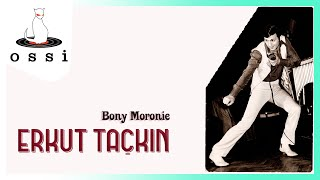 Erkut Taçkın / Bony Moronie