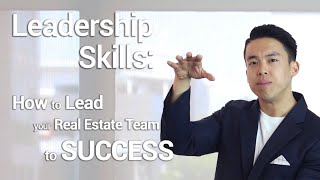 Leadership Skills: How To Lead Your Real Estate Team To Success
