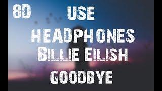 Billie Eilish - goodbye (8D Audio)