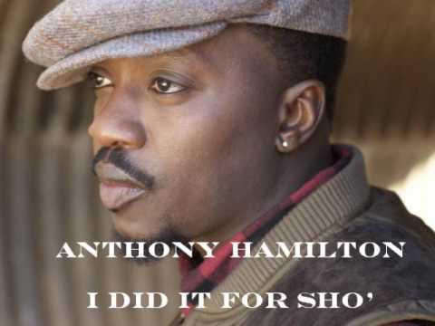Anthony Hamilton- I did it for sho'