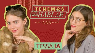 ¿A TESSA IA Le Gustan Los Chicos Malos? (Ep. 02) | TENEMOS QUE HABLAR