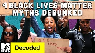 4 Black Lives Matter Myths Debunked | Decoded | MTV News