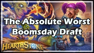 The Absolute Worst Boomsday Draft - Boomsday / Hearthstone