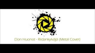 Don Huonot - Riidankylväjä (Metal Cover)
