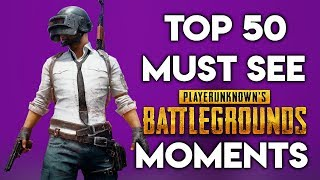 TOP 50 MUST SEE PUBG MOMENTS
