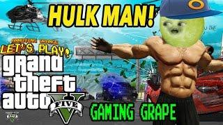 Gaming Grape Plays - GTA V:  HULK-MAN!