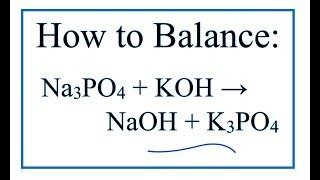 How to Balance Na3PO4 + KOH = NaOH + K3PO4  (Sodium carbonate + Potassium Hydroxide)