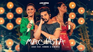 Luan Santana | Machista Ft Simone E Simaria (Video Oficial)   Live Móvel