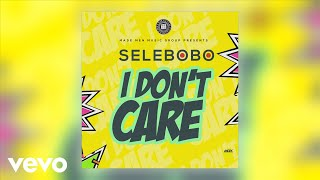 Selebobo   I Don't Care (Official Audio)