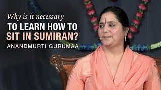 Why is it necessary to learn how to sit in sumiran? | Anandmurti Gurumaa