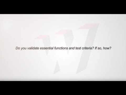 Do you validate essential functions and test criteria? If so, how?