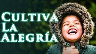 De la tristeza a la alegría - Cultiva una actitud alegre - Consejos para ser feliz