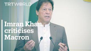 Pakistani Prime Minister Imran Khan criticises French President Macron