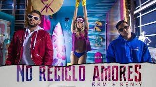 No Reciclo Amores - RKM y Ken-Y (Video)