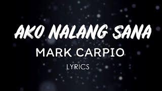 Mark Carpio - Ako Nalang Sana (LYRICS)