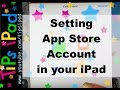 iPad.  App Store.  Setting app store account in iPad