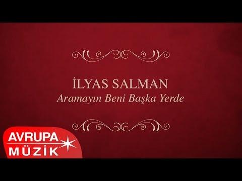 İlyas Salman - Aramayın Beni Başka Yerde (Full Albüm)