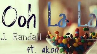 ♪. Ooh La La - J. Randall ft. Akon.