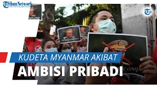 Kudeta Myanmar Sepekan Berjalan, Analis Sebut karena Ambisi Pribadi Panglima Militer
